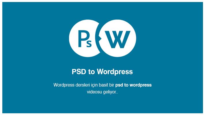 PSD to WordPress videosu geliyor
