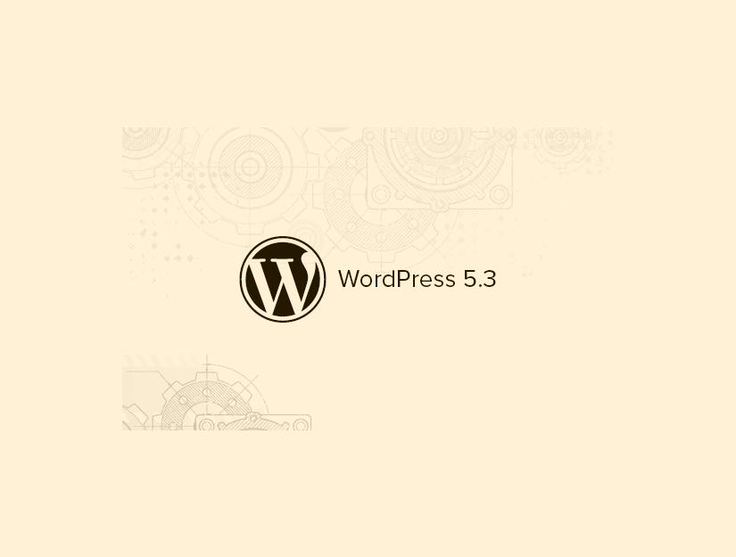 WordPress 5.3'teki Yenilikler (Özellikler ve Ekran Görüntüleri)